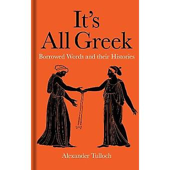 It's All Greek - Borrowed Words and their Histories by It's All Greek -