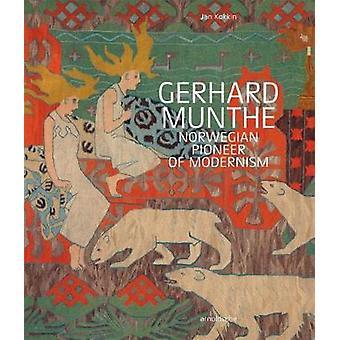 Gerhard Munthe - Norwegian Pioneer of Modernism by Gerhard Munthe - Nor