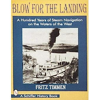 Blow for the Landing: Hundred Years of Steam Navigation on the Waters of the West (Schiffer History Book)