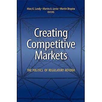 Creating Competitive Markets: The Politics of Regulatory Reform: The Politics and Economics of Regulatory Reform