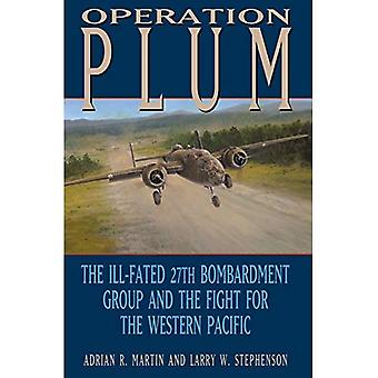 Operation PLUM: The Ill-fated 27th Bombardment Group and the Fight for the Western Pacific (Williams-Ford Texas...