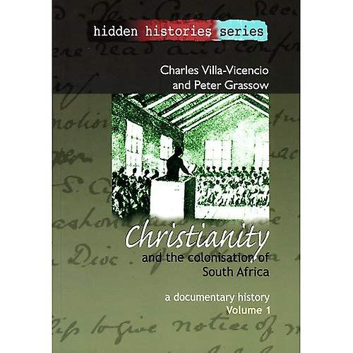Christianity and the Colonisation of South Africa, 1487-1883  A Documentary History, Volume I
