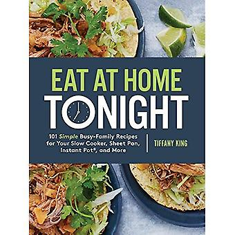 Eat at Home Tonight: 101 Simple Busy-Family Recipes for your Slow Cooker, Sheet Pan, Instant Pot and� More