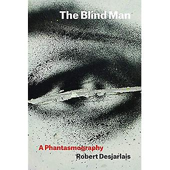 The Blind Man: A Phantasmography (Thinking from Elsewhere)