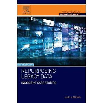 Repurposing Legacy Data by Berman & Jules