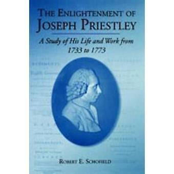 Die Aufklärung von Joseph Priestley A Studie seines Lebens und Arbeit von 1733 bis 1773 von Schofield & Robert E.