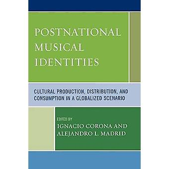 Postnational Musical Identities Cultural Production Distribution and Consumption in a Globalized Scenario by Corona & Ignacio