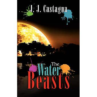 The Water Beasts by Castagna & J. J.