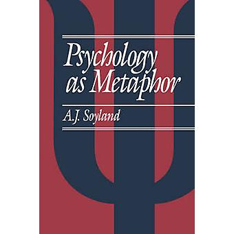 Psychology as Metaphor by Soyland & A. J.