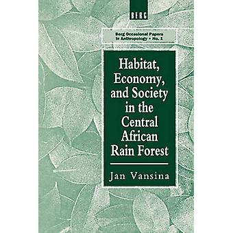 Habitat Economy and Society in the Central Africa Rain Forest by Vansina & Jan