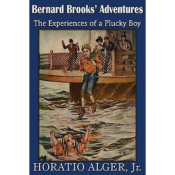 Bernard Brooks Adventures the Experience of a Plucky Boy by Alger & Horatio & Jr.