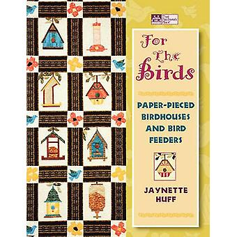 For the Birds PaperPieced Birdhouses and Birdfeeders  Print on Demand Edition by Huff & Jaynette