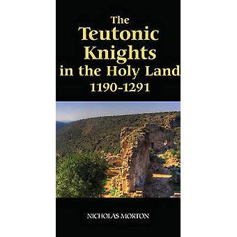 The Teutonic Knights in the Holy Land 11901291 by Morton & Nicholas