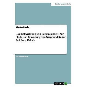 Die Entwicklung von Persnlichkeit. Zur Rolle und Bewertung von Natur und Kultur bei Emst Krieck by Stenke & Florian