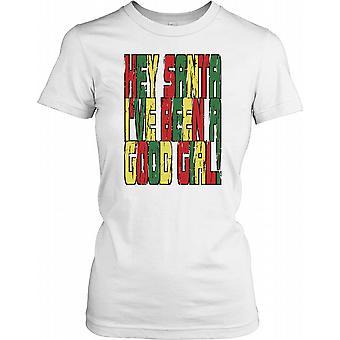 Hej varit Santa Ive en duktig flicka - rolig jul damer T Shirt