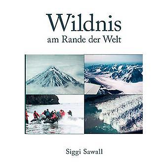 Wildnis am Rande der Welt par Sawall & Siggi