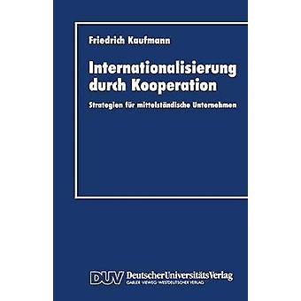 Internationalisierung Durch Kooperation Strategien fr Mittelstndische Unternehmen von Kaufmann & Friedrich