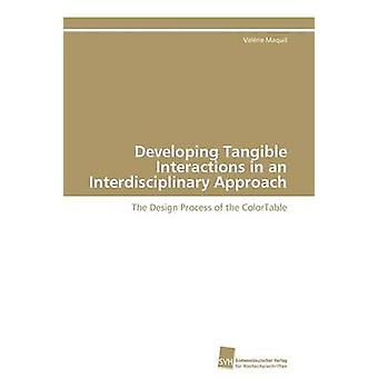 Developing Tangible Interactions in an Interdisciplinary Approach by Maquil Valrie
