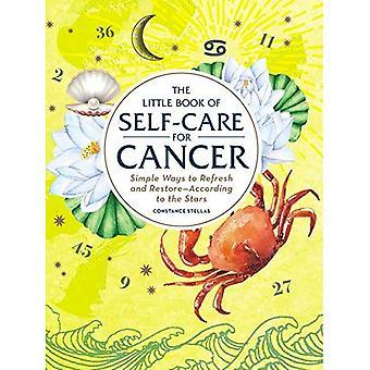 The Little Book of Self-Care für Krebs: einfache Möglichkeiten zum Aktualisieren und Wiederherstellen nach den Sternen (Astrologie Selbstpflege)