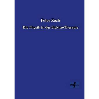 Die Physik in Der ElektroTherapie by Zech & Peter