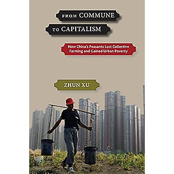 From Commune to Capitalism - How Chinaas Peasants Lost Collective Farm