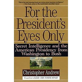 For the President's Eyes Only - Secret Intelligence and the American P