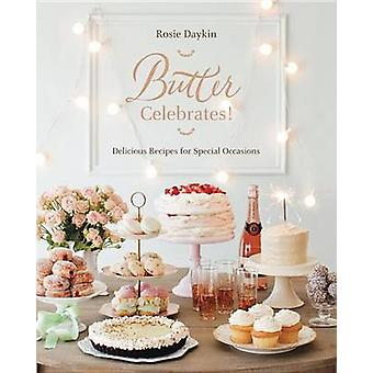 Butter Celebrates! - Delicious Recipes for Special Occasions by Rosie