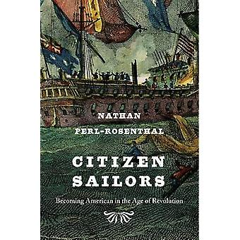 Citizen Sailors - Becoming American in the Age of Revolution by Nathan