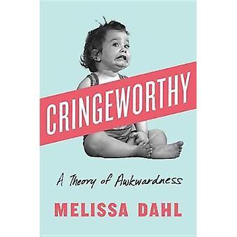 Cringeworthy - A Theory of Awkwardness by Melissa Dahl - 9780735211636