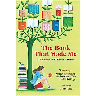 The Book That Made Me - A Collection of 32 Personal Stories by Judith