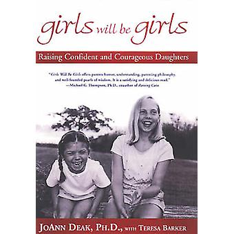Girls Will be Girls - Raising Confident and Courageous Daughters by Jo
