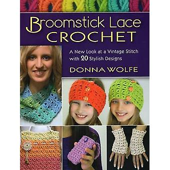 Broomstick Lace Crochet - A New Look at Vintage Stitch with 20 Stylish