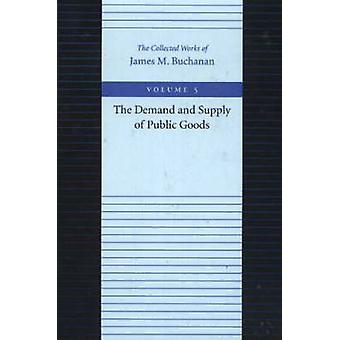 The Demand and Supply of Public Goods by James M. Buchanan - 97808659