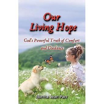 Our Living Hope - God's Powerful Truth of Comfort and Guidance by Norm