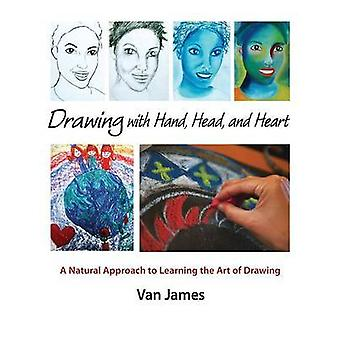 Drawing with Hand - Head and Heart - A Natural Approach to Learning th