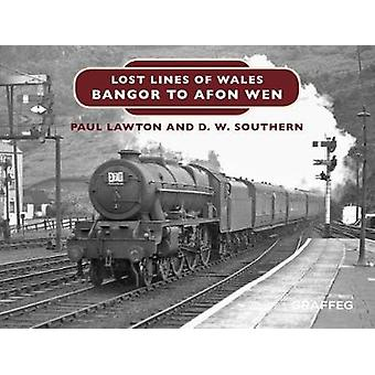 Lost Lines of Wales - Bangor to Afon Wen by Lost Lines of Wales - Bango
