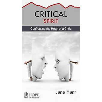 Critical Spirit - Confronting the Heart of a Critic by June Hunt - 978