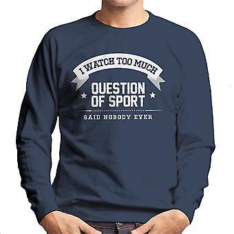Ik kijk teveel een kwestie van Sport zei niemand ooit mannen Sweatshirt