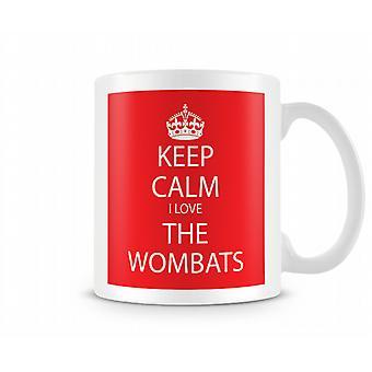 Keep Calm I Love The Wombats Printed Mug