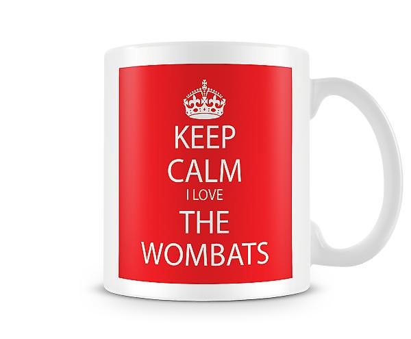 Keep Calm I Love The Wombats Printed Mug