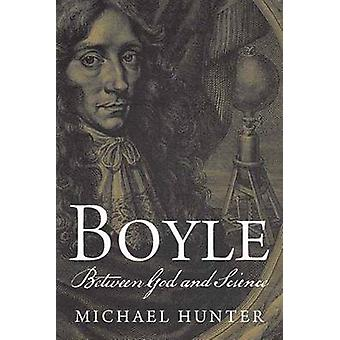 Boyle - Between God and Science by Michael Hunter - 9780300169317 Book