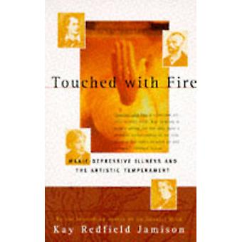 Touched with Fire - Manic-Depressive Illness and the Artistic Temperam