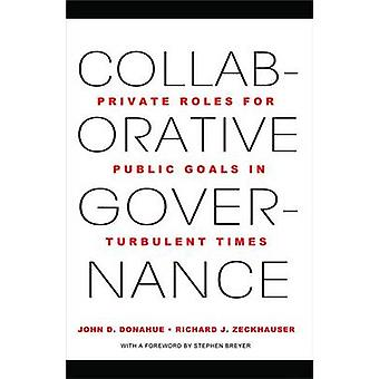Collaborative Governance - Private Roles for Public Goals in Turbulent