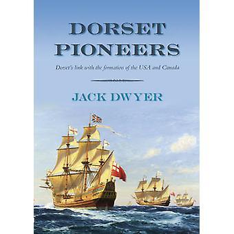 Dorset Pioneers by Jack Dwyer - 9780752453460 Book