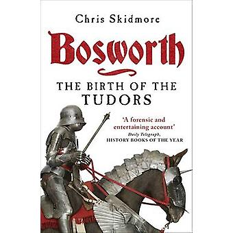 Bosworth - The Birth of the Tudors by Chris Skidmore - 9780753828946 B