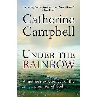 Under the Rainbow - A Mother's Experiences of the Promises of God (1st