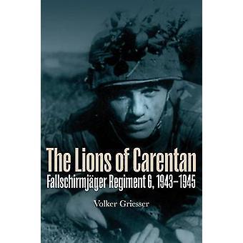 The Lions of Carentan - Fallschirmjager Regiment 6 - 1943-1945 by Volk