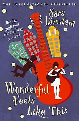 Wonderful Feels Like This by Sara Lovestam - Laura Wideburg - 9781760