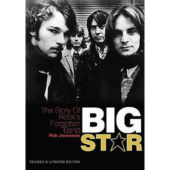 Big Star - The Story of Rock's Forgotten Band by Rob Jovanovic - 97819