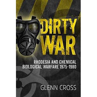 Dirty War - Rhodesia and Chemical Biological Warfare 1975-1980 by Glen